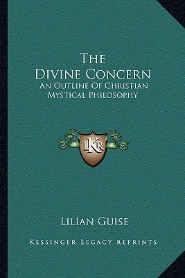 The Divine Concern: An Outline of Christian Mystical Philosophy - ISBN13: 1163180963
