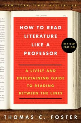 How to Read Literature Like a Professor Revised Edition: A Lively and Entertaining Guide to Reading Between the Lines - ISBN13: 0062301675