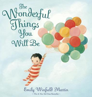 The Wonderful Things You Will Be: A Growing-Up Poem - ISBN13: 0385376715