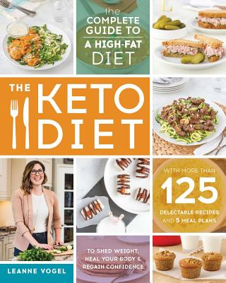 The Keto Diet: The Complete Guide to a High-Fat Diet, with More Than 125 Delectable Recipes and Meal Plans to Shed Weight, Heal Your - ISBN13: 1628600160