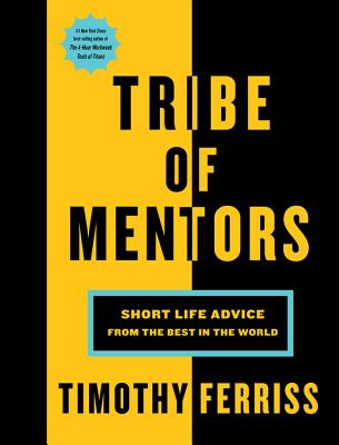 Tribe of Mentors: Short Life Advice from the Best in the World - ISBN13: 1328994961
