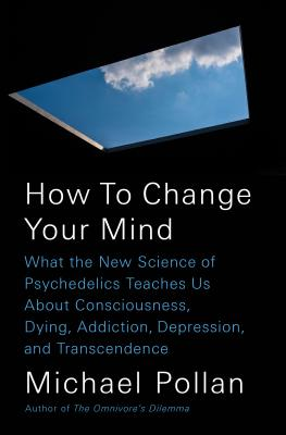 How to Change Your Mind: What the New Science of Psychedelics Teaches Us about Consciousness, Dying, Addiction, Depression, and Transcendence - ISBN13: 1594204225