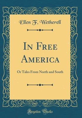 In Free America: Or Tales from North and South (Classic Reprint) - ISBN13: 0267256388