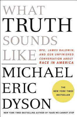 What Truth Sounds Like: Robert F. Kennedy, James Baldwin, and Our Unfinished Conversation about Race in America - ISBN13: 1250199417