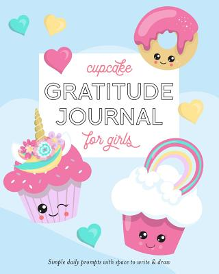 Cupcake Gratitude Journal for Girls: Simple Daily Prompts with Space to Write & Draw - ISBN13: 1720019584