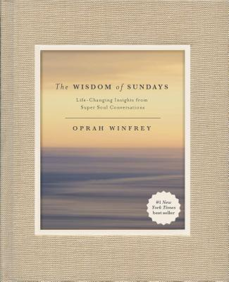 The Wisdom of Sundays: Life-Changing Insights from Super Soul Conversations - ISBN13: 125013806X