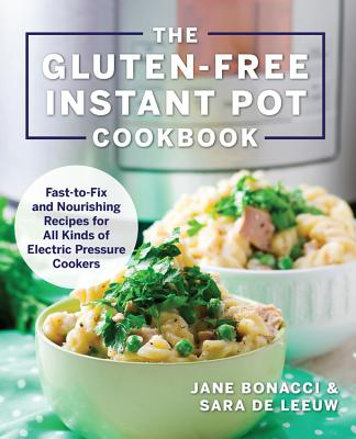 The Gluten-Free Instant Pot Cookbook: Fast to Fix and Nourishing Recipes for All Kinds of Electric Pressure Cookers - ISBN13: 1558329544